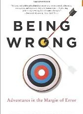 Being Wrong: Adventures in the Margin of Error Kathryn Schulz