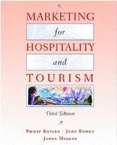 Marketing for Hospitality & Tourism Philip R Kotler, John T. Bowen and James Makens