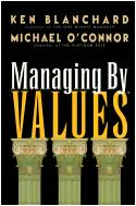 Managing by Values Ken Blanchard and Michael O'Connor