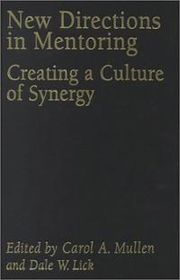 New Directions in Mentoring: Creating a Culture of Synergy Carol A. Mullen, Dale W. Lick