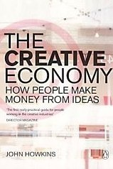 The Creative Economy: How People Make Money from Ideas John Howkins