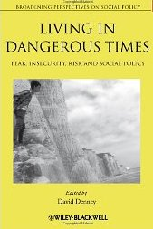 Living in Dangerous Times: Fear, Insecurity, Risk and Social Policy (Broadening Perspectives in Social Policy) David Denney