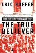 The True Believer: Thoughts On The Nature Of Mass Movements Eric Hoffer