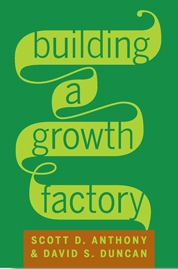 Building a Growth Factory Scott D. Anthony, David S. Duncan
