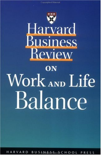 Harvard Business Review on Work and Life Balance Harvard Business Review