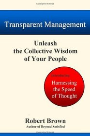 Transparent Management: Unleash The Collective Wisdom Of Your People  Robert Brown