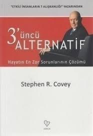 3'üncü Alternatif : Hayatın En Zor Sorunlarının Çözümü  Stephen R. Covey