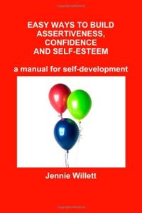 Easy Ways to Build Assertiveness, Confidence and Self-Esteem  Jennie Willett
