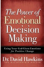 The Power of Emotional Decision Making: Using Your God-Given Emotions for Positive Change Paperback David Hawkins