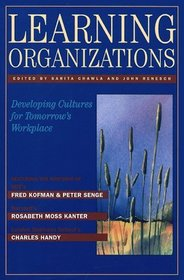 Learning Organizations: Developing Cultures for Tomorrows Workplace Sarita Chawla, John Renesch