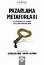 Pazarlama Metaforları: Pazarlamanın Yeni Çağında Tüketicinin Zihnini Anlamak Gerald Zaltman, Lindsay Zaltman