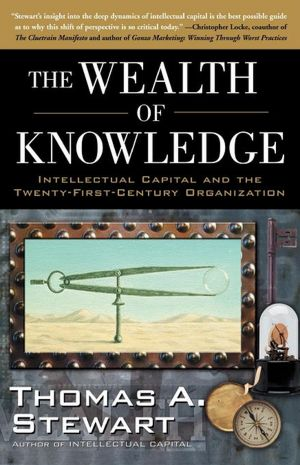 Wealth of Knowledge: Intellectual Capital and the Twenty-first Century Organization Thomas A.Stewart