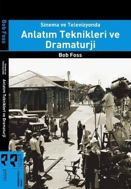 Sinema ve Televizyonda Anlatım Teknikleri ve Dramaturji Bob Foss