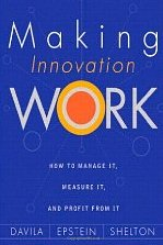 Making Innovation Work: How to Manage It, Measure It, and Profit from It Tony Davila, Marc J. Epstein & Robert Shelton