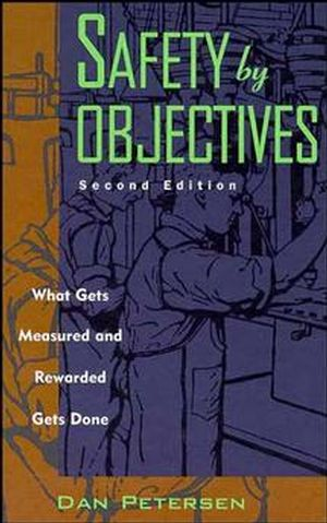 Safety by Objectives: What Gets Measured and Rewarded Gets Done Dan Petersen