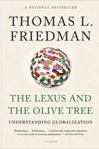 The Lexus and the Olive Tree: Understanding Globalization Thomas Friedman