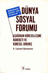 Dünya Sosyal Forumu Aşağıdan Küreselleşme Hareketi Ve Küresel Direniş F. Levent Şensever