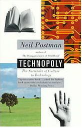 Technopoly: The Surrender of Culture to Technology Neil Postman