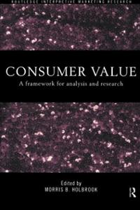 Consumer Value: A Framework for Analysis and Research Morris Holbrook