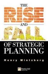 The Rise and Fall of Strategic Planning Henry Mintzberg