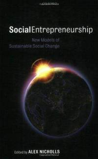Social Entrepreneurship: New Models of Sustainable Social Change Alex Nicholls