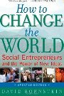 How to Change the World: Social Entrepreneurs and the Power of New Ideas David Bornstein