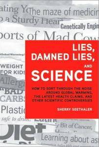 Lies, Damned Lies, and Science: How to Sort through the Noise around Global Warming, the Latest Health Claims, and Other Scientific Controversies Sherry Seethaler