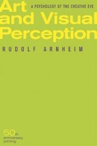 Art and Visual Perception: A Psychology of the Creative Eye, Fiftieth Anniversary Printing Rudolf Arnheim