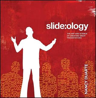 slide:ology: The Art and Science of Creating Great Presentations Nancy Duarte