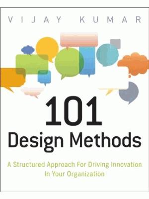 101 Design Methods: A Structured Approach for Driving Innovation in Your Organization Vijay Kumar