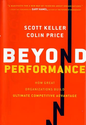Beyond Performance: How Great Organizations Build Ultimate Competitive Advantage Scott Keller and Colin Price