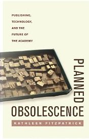 Planned Obsolescence: Publishing, Technology, and the Future of the Academy Kathleen Fitzpatrick