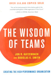 The Wisdom of Teams: Creating the High-Performance Organization Jon R. Katzenbach and Douglas K. Smith