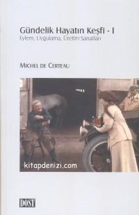 Gündelik Hayatın Keşfi-1 Michel de Certeau