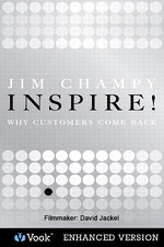 Inspire!: Why Customers Come Jim Champy