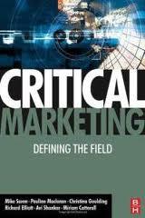 Critical Marketing: Defining the Field Michael Saren, Pauline Maclaran, Christina Goulding and Richard Elliott