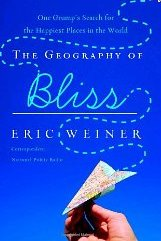 The Geography of Bliss: One Grump's Search for the Happiest Places in the World Eric Weiner