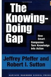 The Knowing-Doing Gap: How Smart Companies Turn Knowledge into Action Jeffrey Pfeffer, Robert I. Sutton