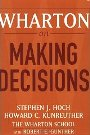 Wharton on Making Decisions Stephen J. Hoch, Howard C. Kunreuther & Robert E. Gunther