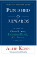 Punished by Rewards: The Trouble with Gold Stars, Incentive Plans, A\\'s, Praise, and Other Bribes Alfie Kohn
