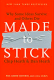 Made to Stick: Why Some Ideas Survive and Others Die Chip Heath&Dan Heath