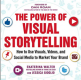 The Power of Visual Storytelling: How to Use Visuals, Videos, and Social Media to Market Your Brand Ekaterina Walter and Jessica Gioglio