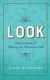 Look: A Practical Guide for Improving Your Observational Skills James H. Gilmore