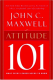 Attitude 101: What Every Leader Needs to Know John C. Maxwell
