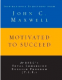 Motivated to Succeed: Inspirational Selections from John C. Maxwell John C. Maxwell