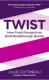 Twist: How Fresh Perspectives Build Breakthrough Brands Julie Cottineau