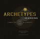 Archetypes in Branding: A Toolkit for Creatives and Strategists  Margaret Hartwell, Joshua C. Chen