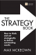 The Strategy Book: How To Think and Act Strategically to Deliver Outstanding Results Max McKeown