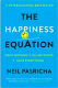 The Happiness Equation: Want Nothing + Do Anything = Have Everything  Neil Pasricha