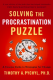 Solving the Procrastination Puzzle: A Concise Guide to Strategies for Change Timothy A. Pychyl
